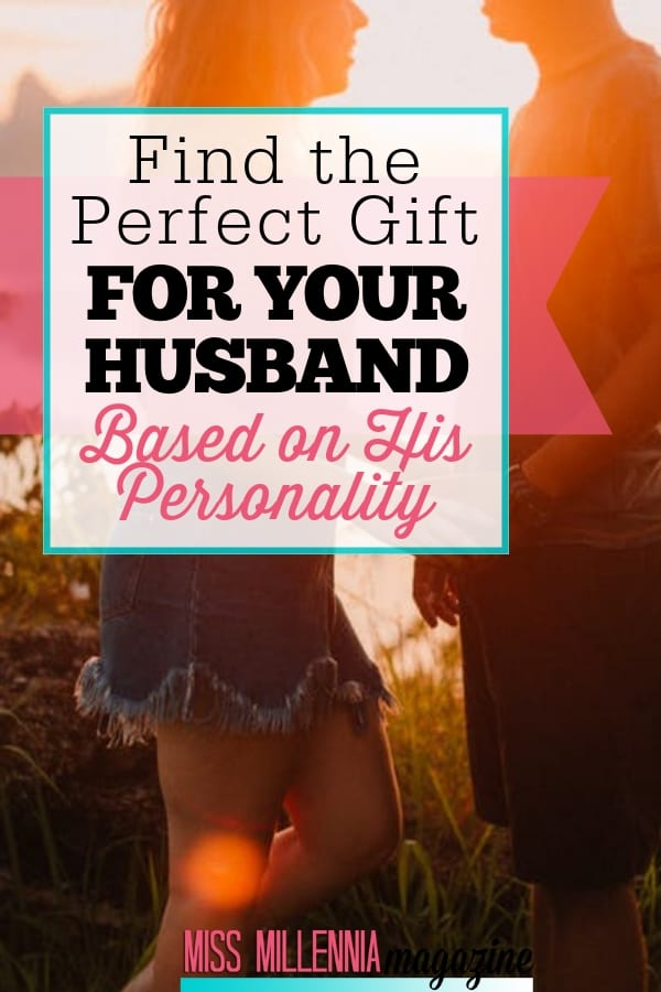 Let's take a closer look at some of the different types of guys out there, and analyze some of the best gift on the market for your husband.
