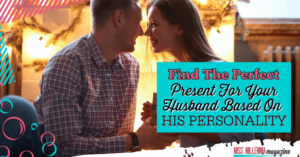 Find The Perfect Present For Your Husband Based On His Personality