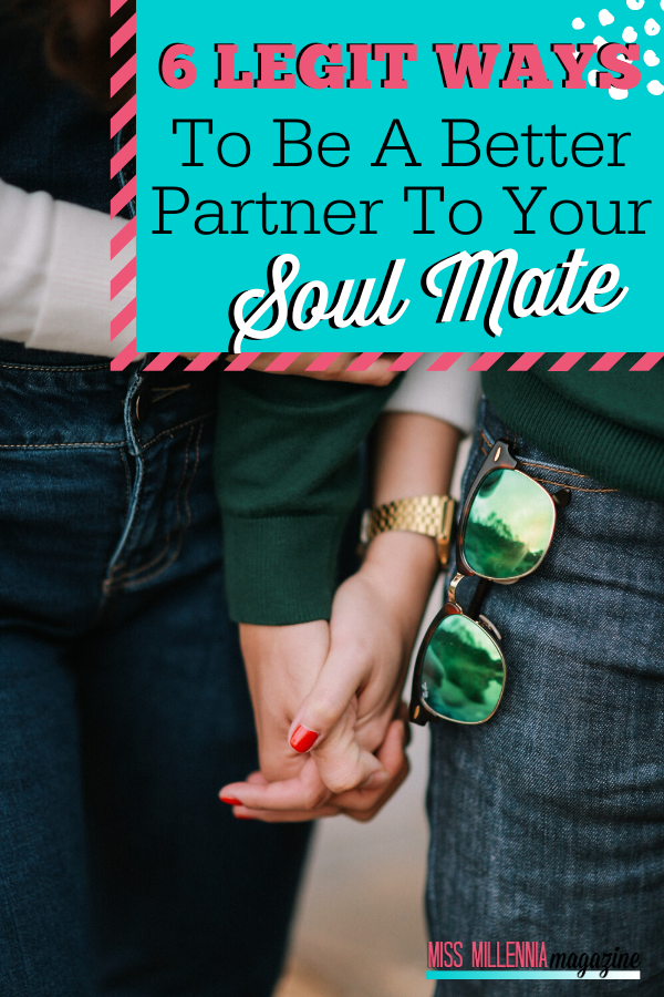 6 Legit Ways To Be A Better Partner To Your Soul Mate