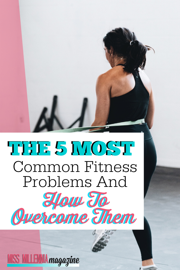 The 5 Most Common Fitness Problems and How to Overcome Them