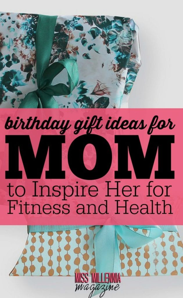Birthday Gift Ideas For Mom To Inspire Her For Fitness And Health