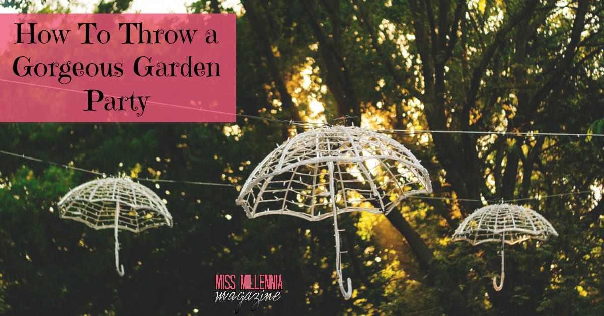 How to throw a gorgeous garden party miss millennia for How to throw a big party