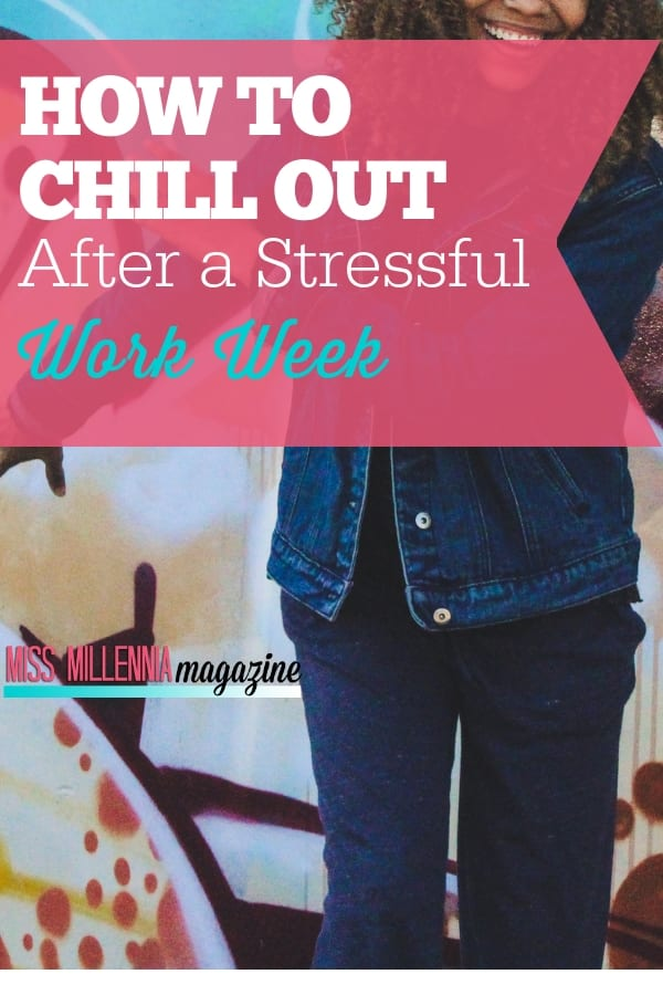 The best way to deal with a stressful work week is knowing how to chill out when they are over. Try these tips and find the one that works best for you.