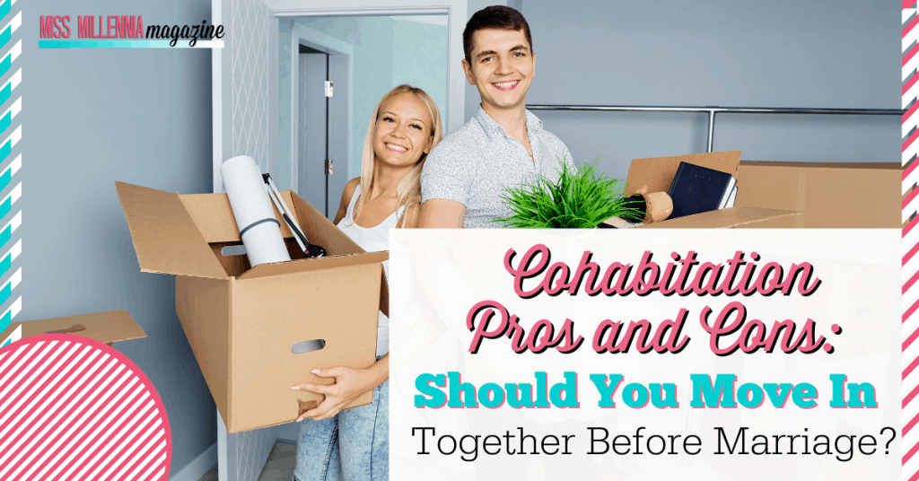 Cohabitation Pros and Cons: Should You Move In Together Before Marriage?