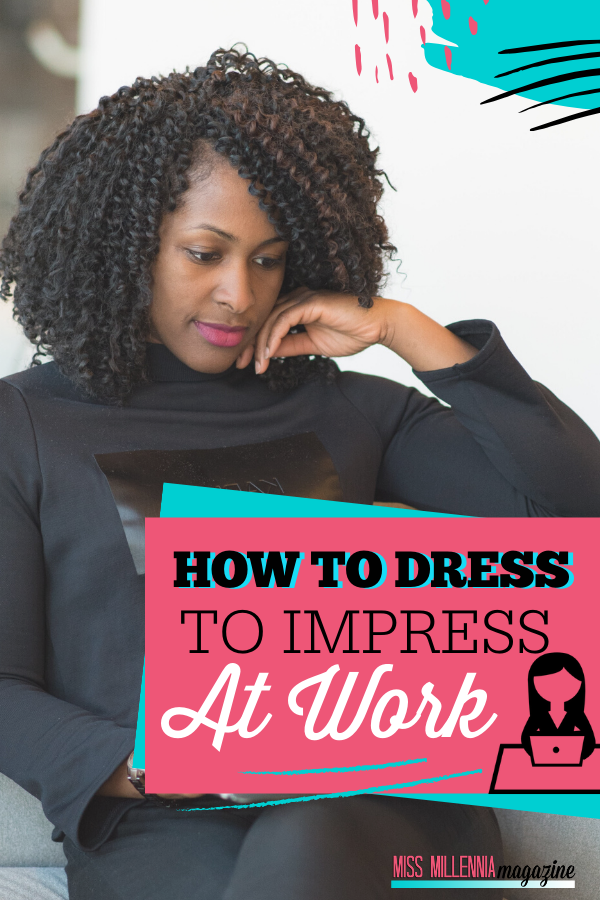 How To Dress To Impress At Work
