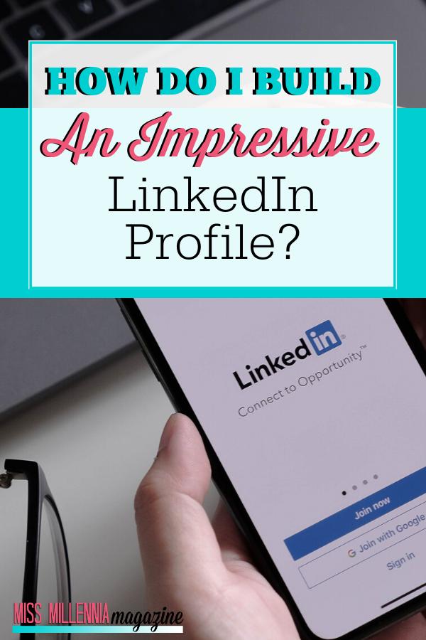 How Do I Build an Impressive LinkedIn Profile?