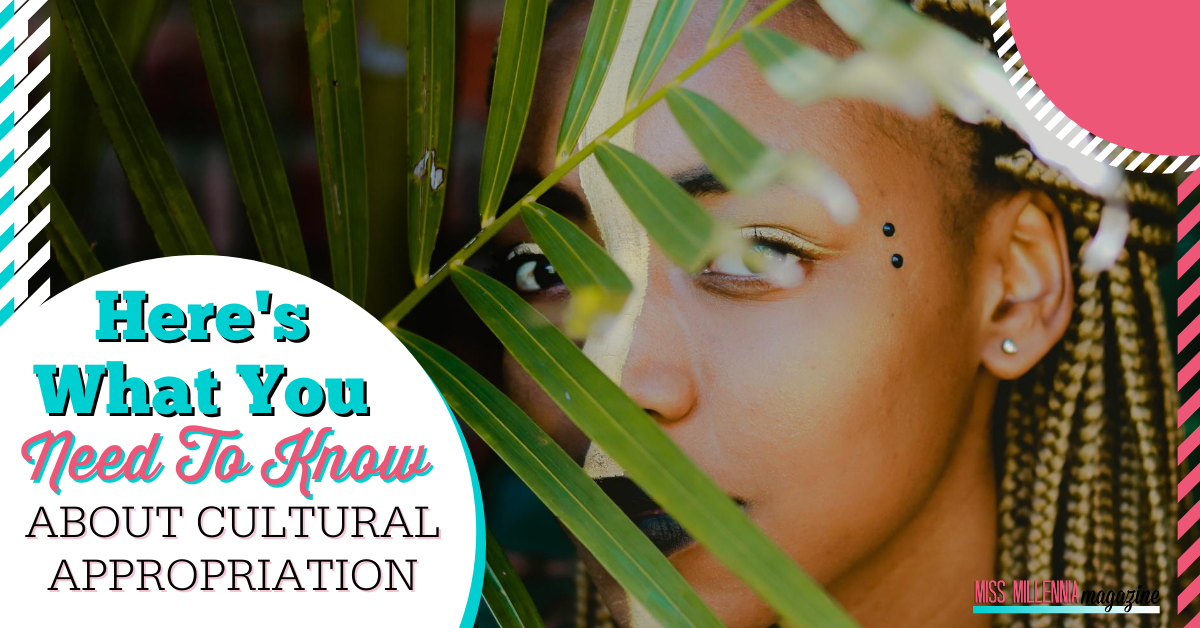 Here's What You Need To Know About Cultural Appropriation