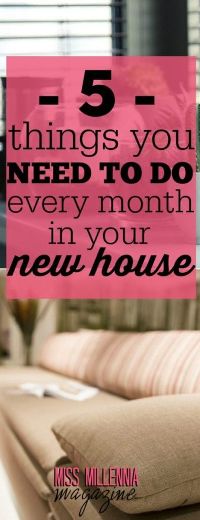 Buying a new house is exciting, but with a new house comes new responsibilities. Here are five things you should be doing each month in your new house!