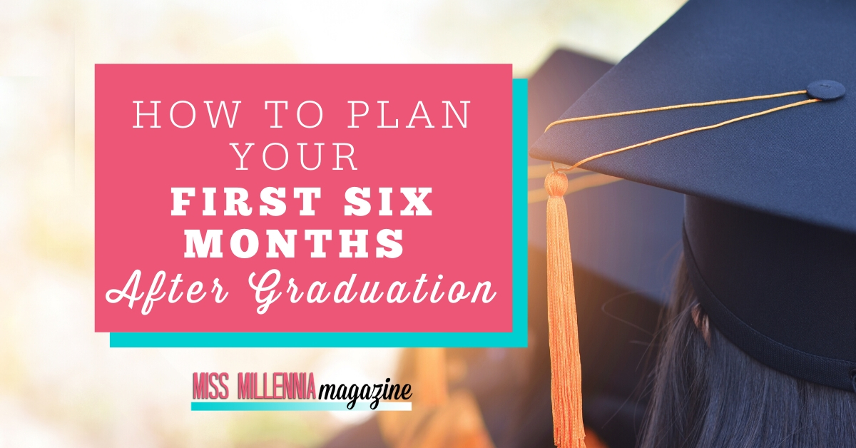 How To Plan Your First Six Months After Graduation