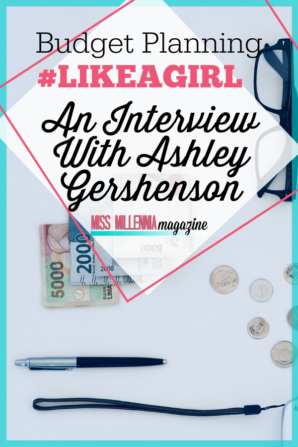 Budget Planning #LikeAGirl: An Interview With Ashley Gershenson