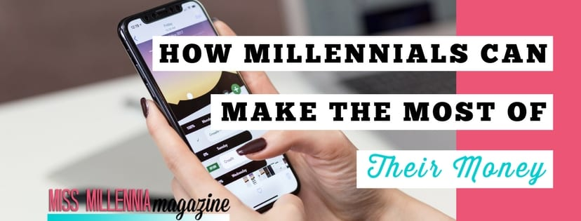 how millennials can make the most of their money