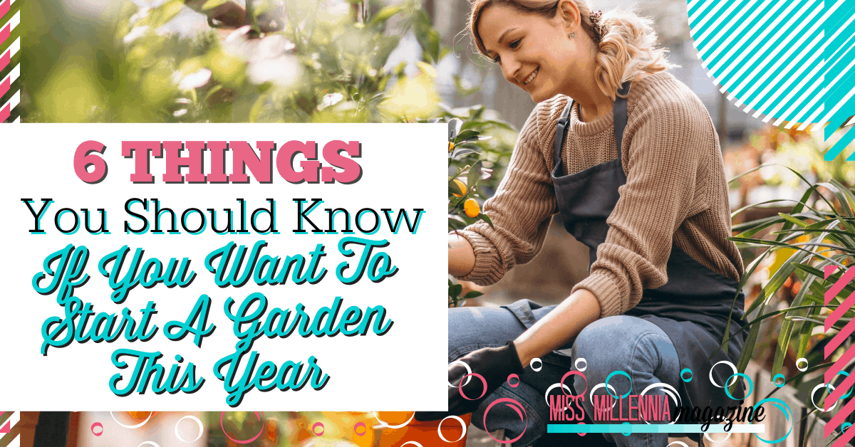 6 Things You Should Know If You Want to Start a Garden This Year