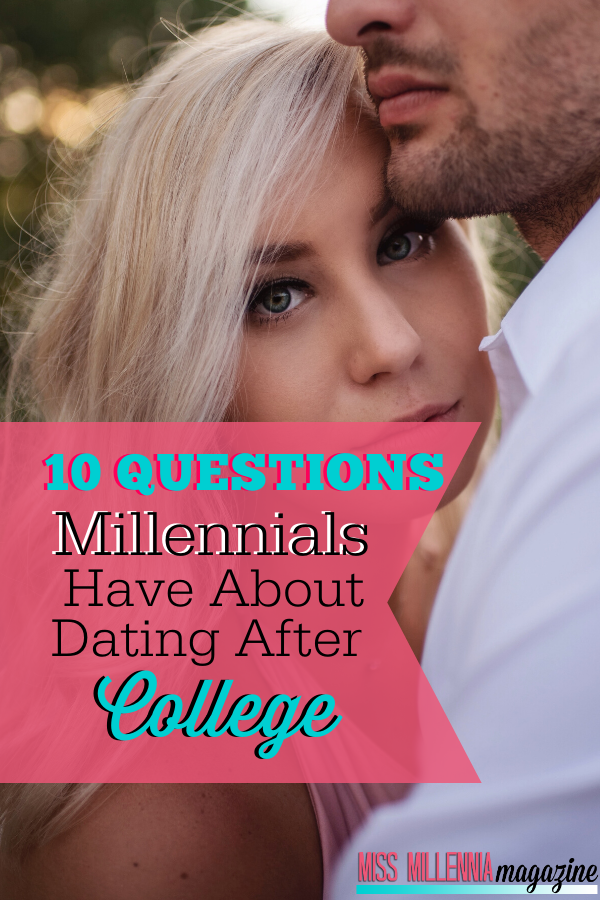 10 Questions Millennials Have About Dating After College