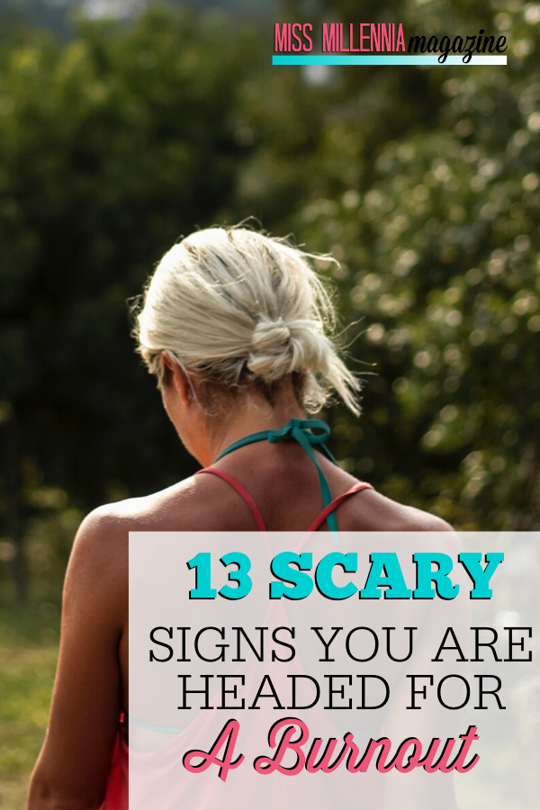 13 Scary Signs You Are Headed For a Burnout
