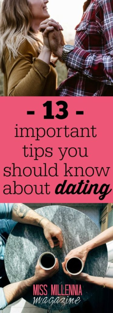 Here are 13 dating tips that everyone should know, not just to ensure a second date, but make the process that much less painful.