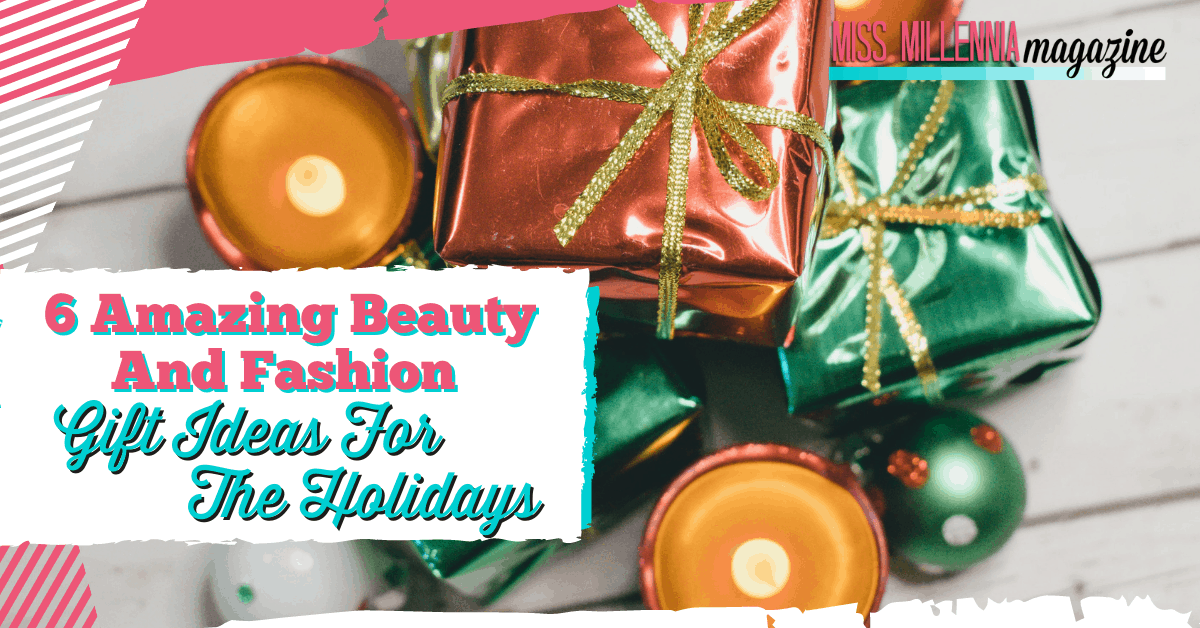 6 Amazing Beauty and Fashion Gift Ideas for the Holidays