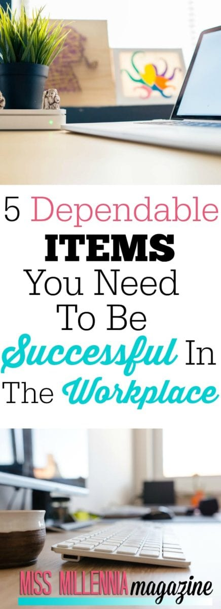 We all want to be successful in our career but you may be missing a few key pieces. Here are 5 dependable items you need to be successful in the workplace.