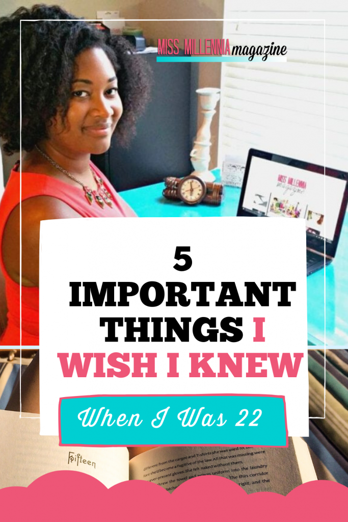 5 Important Things I Wish I Knew When I Was 22