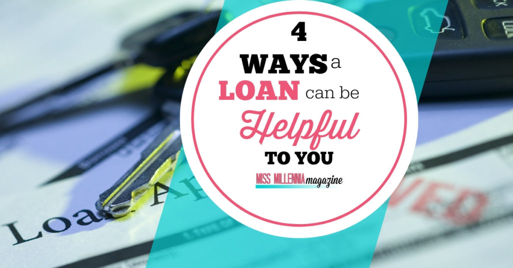 4 Ways a Loan Can Be Helpful To You