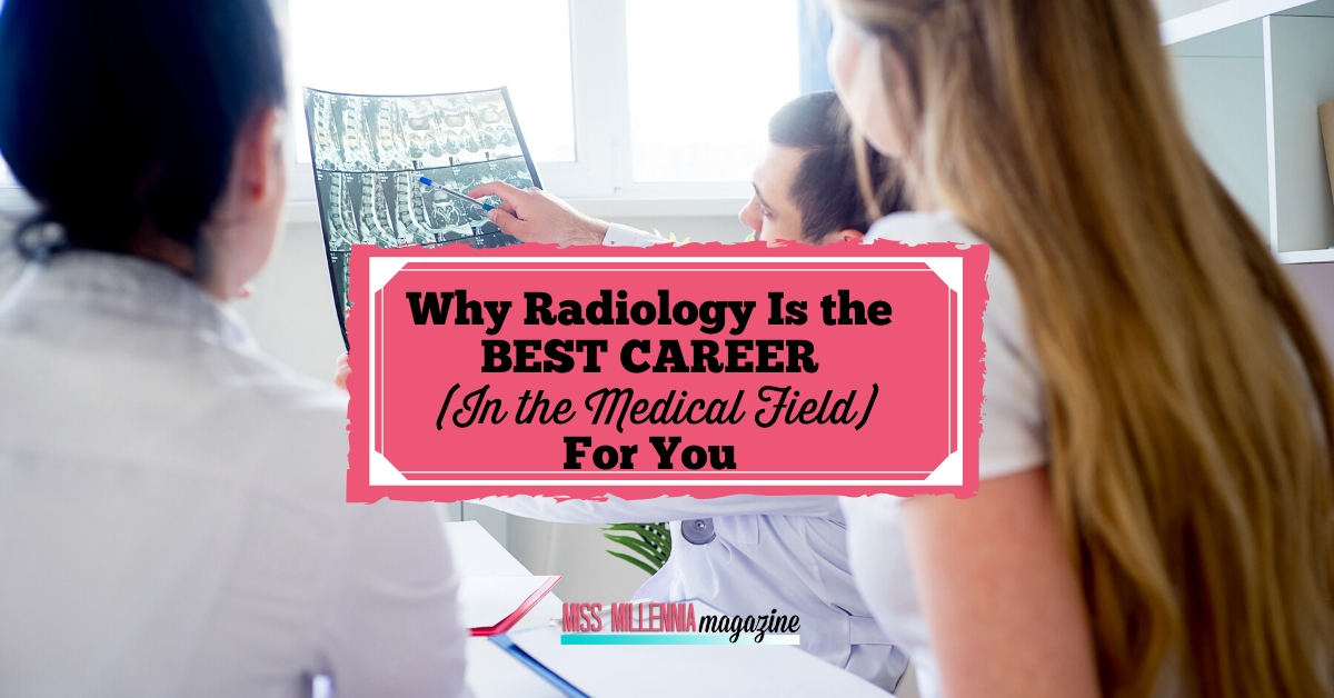 Why Radiology Is the Best Career (In the Medical Field) For You