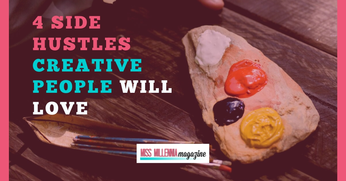 4 Side Hustles Creative People Will Love