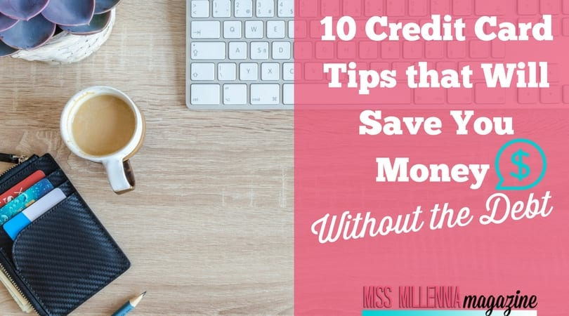 10 Credit Card Tips that Will Save You Money Without the Debt