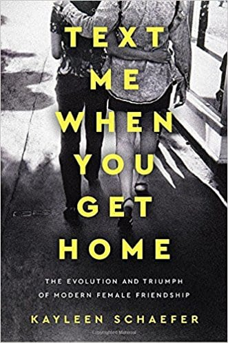 Feminist Books: Text Me When You Get Home: The Evolution and Triumph of Modern Female Friendship by. Kayleen Schaefer