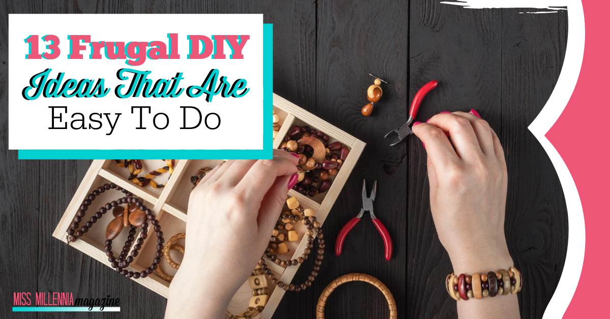 13 Frugal DIY Ideas That Are Easy To Do