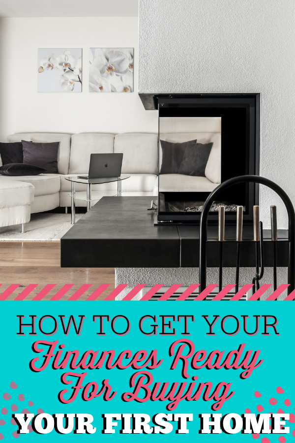 How To Get Your Finances Ready For Buying Your First Home