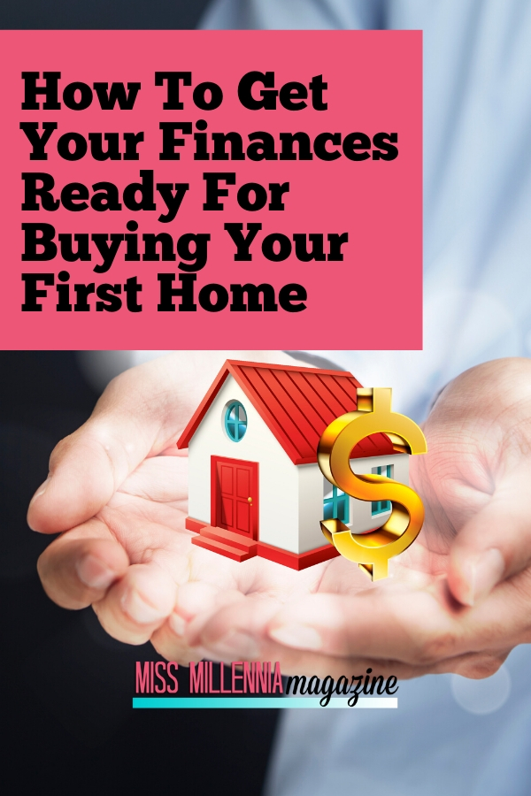 How-To-Get-Your-Finances-Ready-For-Buying-Your-First-Home