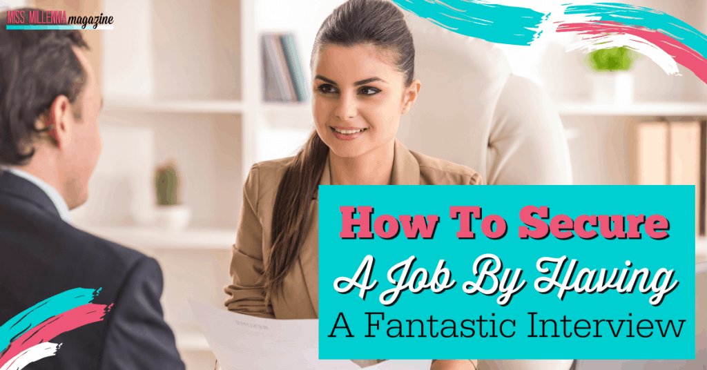 How To Secure A Job By Having A Fantastic Interview