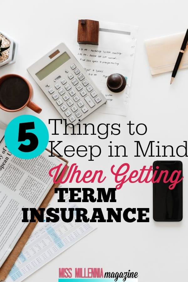 Term insurance is perhaps the most clear-cut type of life insurance policy. Here are five things that you should keep in mind when getting term insurance.