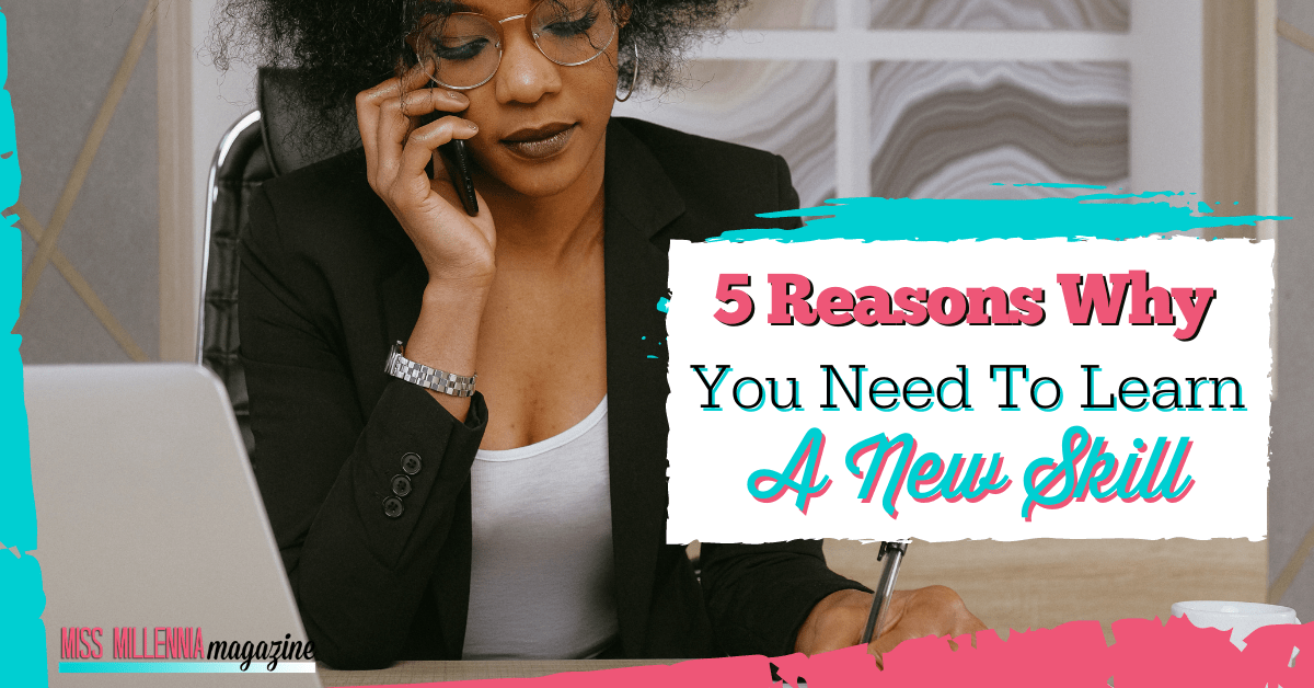 5 Reasons Why You Need To Learn A New Skill