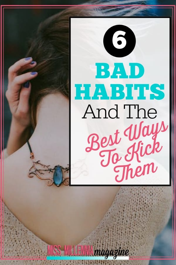 We all have bad habits, and this is nothing to be ashamed of. So, let's look at some and what things you can do to get rid of these once and for all.