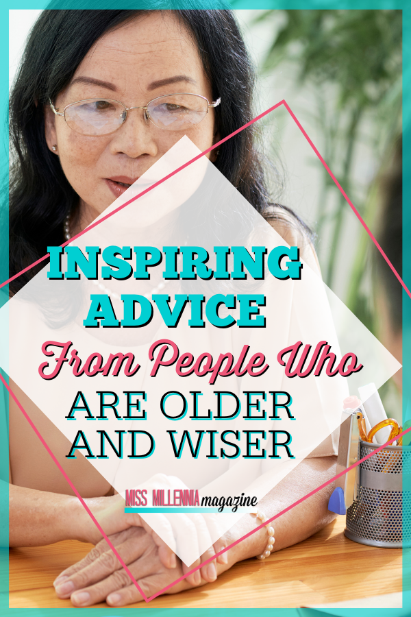 Inspiring Advice From People Who Are Older And Wiser