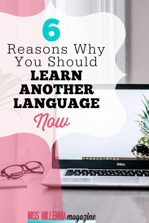 6 Reasons Why You Should Learn Another Language