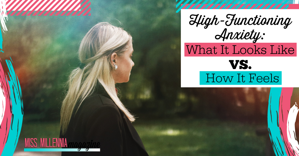 High-Functioning Anxiety: What It Looks Like VS. How It Feels