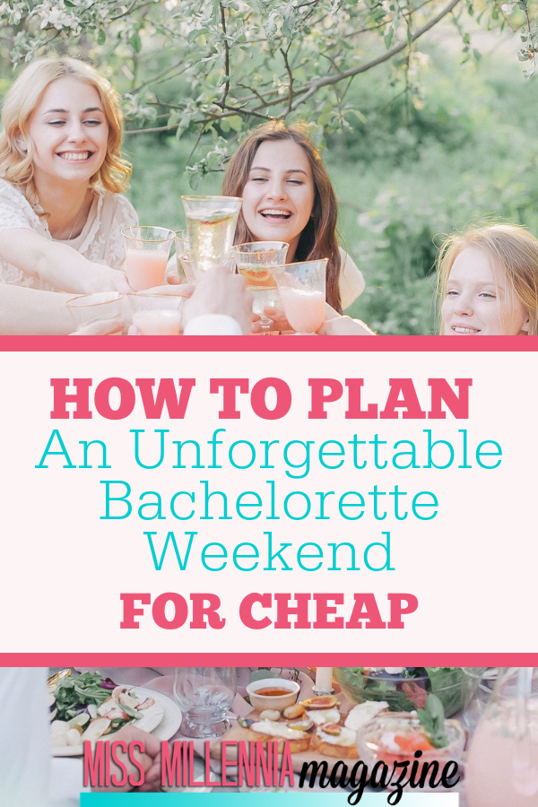 How To Plan An Unforgettable Bachelorette Weekend For Cheap