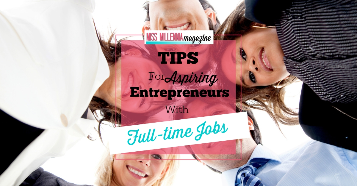Tips For Aspiring Entrepreneurs With Full-time Jobs