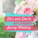 Do's & Don'ts for Spring Wedding