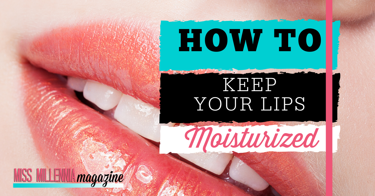 How To Keep Your Lips Moisturized