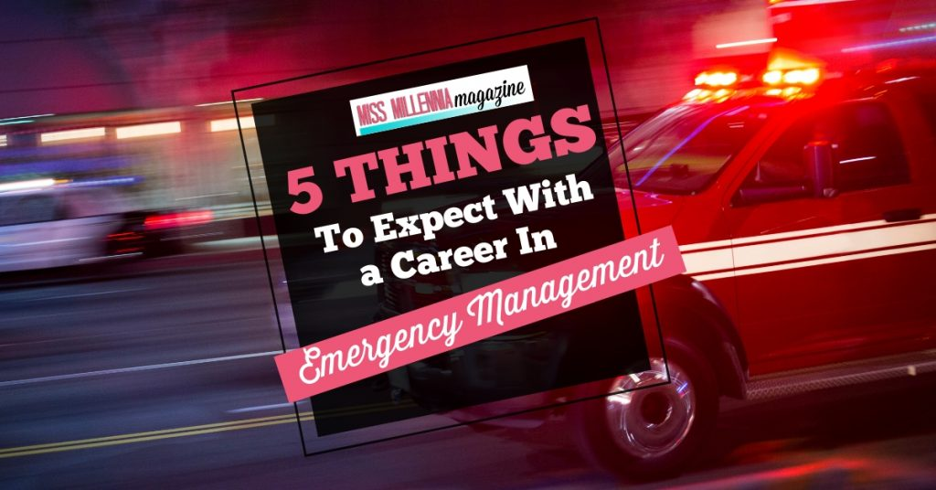 5 Things to Expect With a Career In Emergency Management