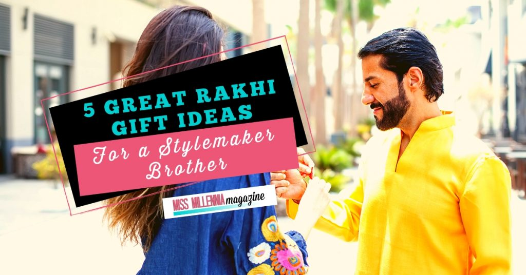 5 Great Rakhi Gift Ideas for a Stylemaker Brother