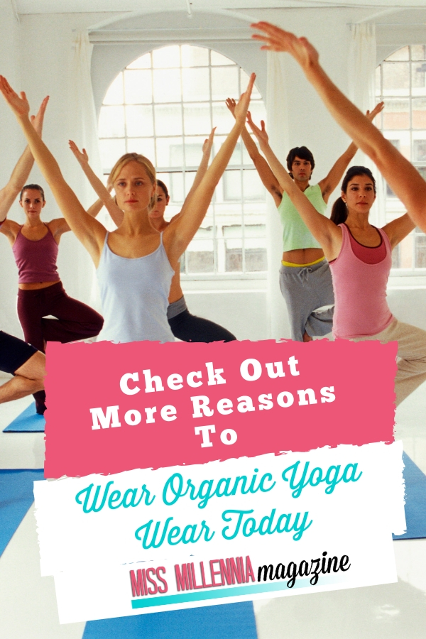 Did you know that there is one other thing advised with regards to your yoga wear? It is wearing brands made from organic material. Why all the fuss, you ask? Well here, let me show you: