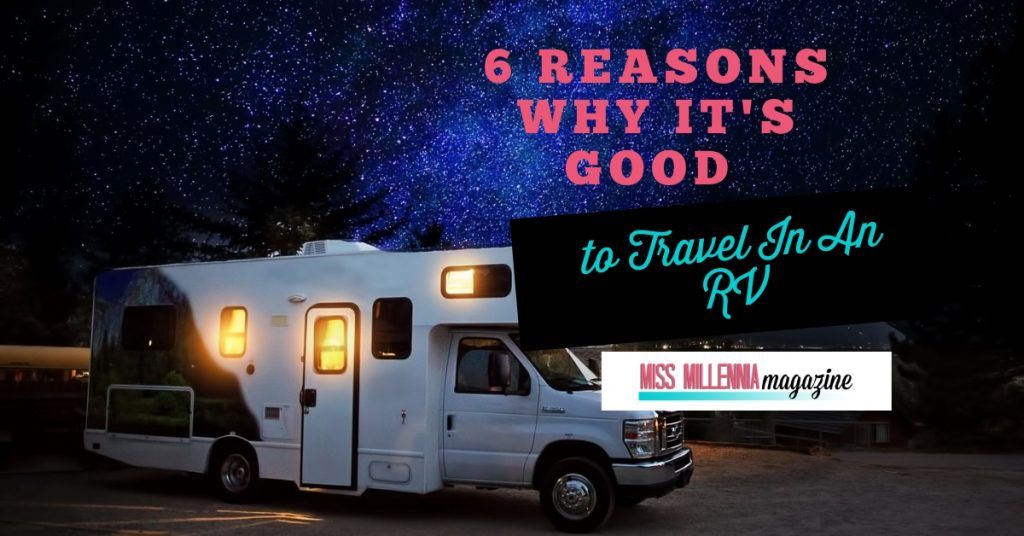 6 Reasons Why It's Good to Travel In An RV