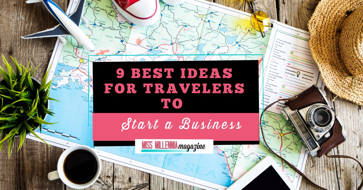 9 Best Ideas for Travelers to Start a Business