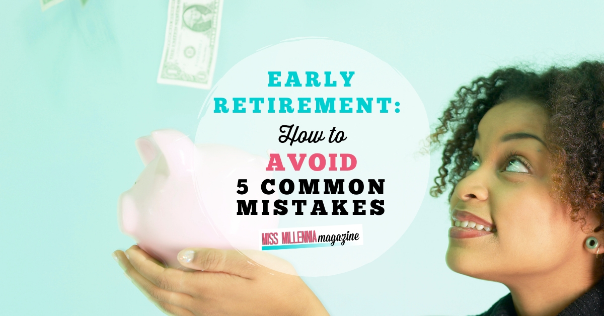 Early retirement: How to avoid 5 common mistakes