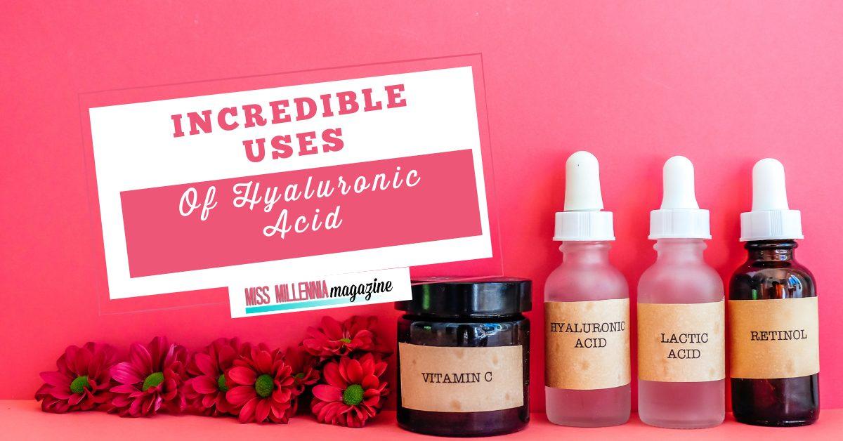 Incredible Uses Of Hyaluronic Acid