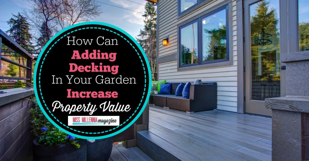 How Can Adding Decking In Your Garden Increase Property Value?