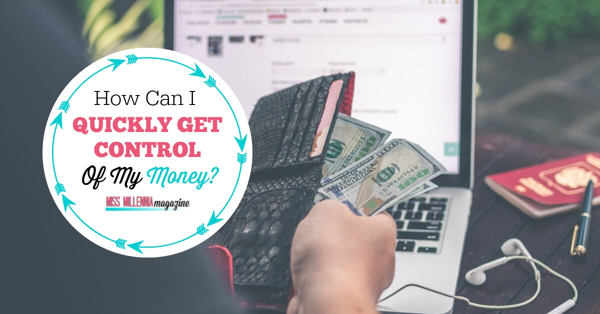 How Can I Quickly Get Control Of My Money?